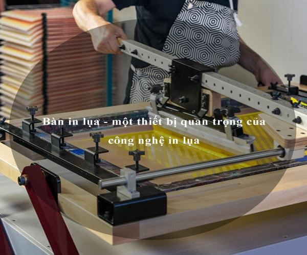 Bàn in lụa - một thiết bị quan trọng của công nghệ in lụa 2