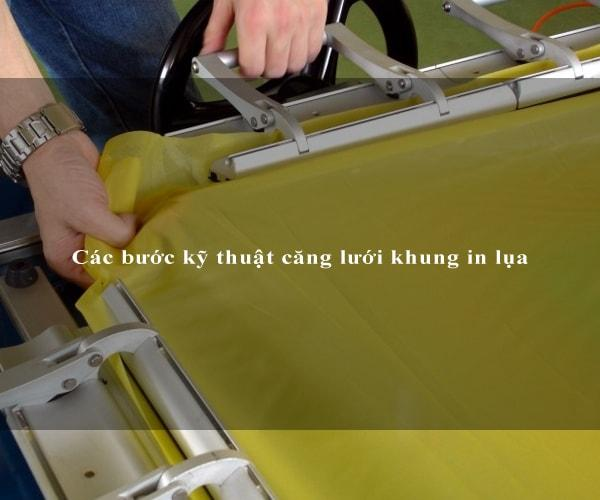 Các bước kỹ thuật căng lưới khung in lụa 4