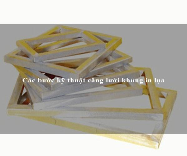 Các bước kỹ thuật căng lưới khung in lụa 2
