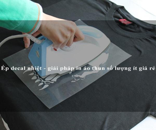 Ép decal nhiệt - giải pháp in áo thun số lượng ít giá rẻ 5