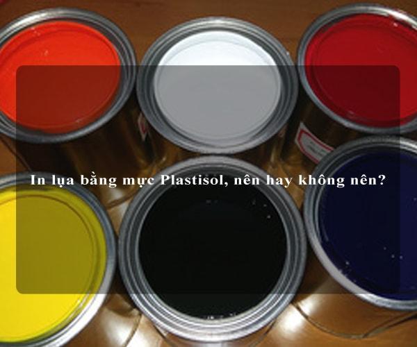 In lụa bằng mực Plastisol, nên hay không nên? 1