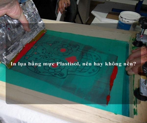 In lụa bằng mực Plastisol, nên hay không nên? 4